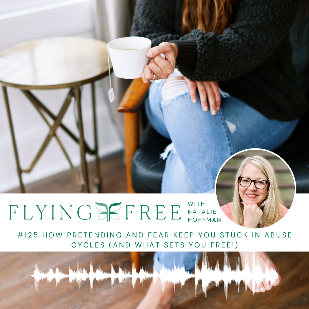 How Pretending and Fear Keep You Stuck in Abuse Cycles (and What Sets You Free)