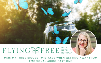 My Three Biggest Mistakes When Getting Away From Emotional Abuse Part One