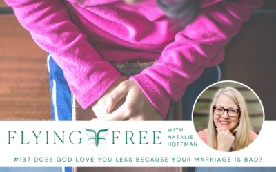 Does God Love You Less Because Your Marriage Is Bad?